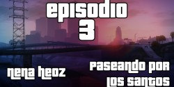 VIDEO | Episodio 3, Paseando por Los Santos