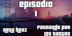 VIDEO | Episodio 1, Nena HeoZ paseando por Los Santos